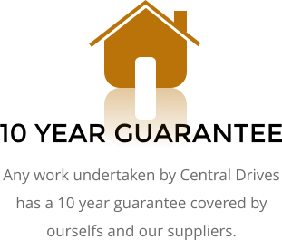 10 YEAR GUARANTEE Any work undertaken by Central Drives has a 10 year guarantee covered by ourselfs and our suppliers.